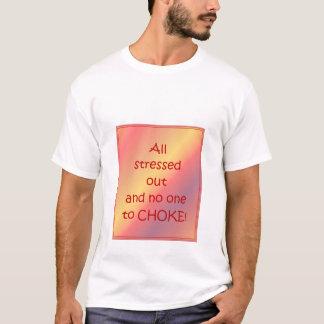 … Niemand zum zu erdrosseln! T-Shirt