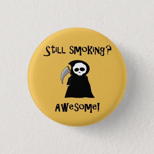 Noch rauchender grimmiger Sensenmannknopf Runder Button 2,5 Cm