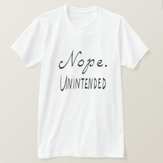 Nope unbeabsichtigt T-Shirt