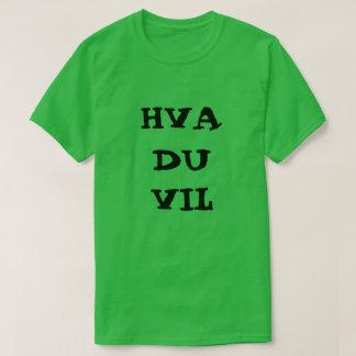 Norweger text Hva du Vil - was Sie wollen T-Shirt