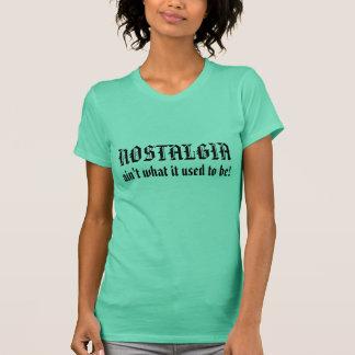 NOSTALGIE, ist nicht, was sie verwendete, um zu T-Shirt