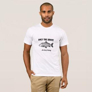 """""""Nur das tapfere. Gehen Sie,"""" T-Shirt zu fischen"""
