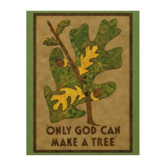 Nur Gott kann einen Reinterpreted Baum machen Holzdruck