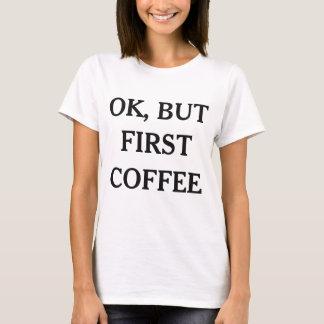 O.K. aber erster Kaffee-lustiger T - Shirt