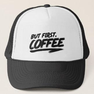 O.K. aber erster Kaffee Truckerkappe