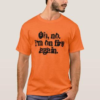 Oh, nein.  Ich bin auf Feuer wieder T-Shirt