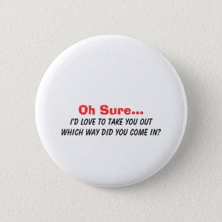 Oh Sure wurde ich Liebe, Sie auszuführen…. Runder Button 5,7 Cm