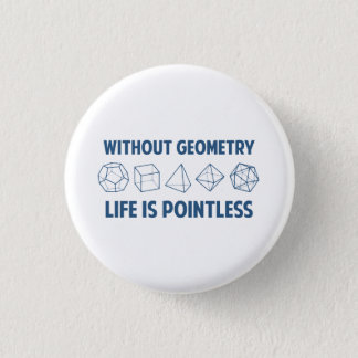 Ohne Geometrie ist das Leben sinnlos Runder Button 3,2 Cm