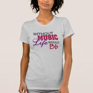 Ohne Musik wurde das Leben Bb T-Shirt
