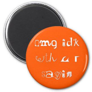 omg idk mit u r sayin | lustigem runder magnet 5,7 cm