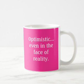 Optimistisch… sogar angesichts Wirklichkeit Tasse