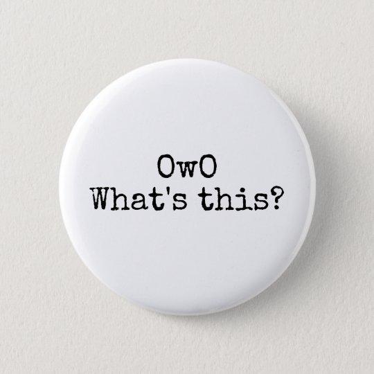 OwO, was dieses ist? Runder Button 5,7 Cm