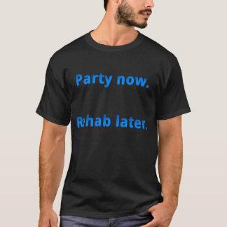 Party jetzt.  Rehabilitation später T-Shirt