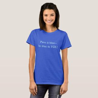 Pflastern Sie es blau--Seien Sie zu Ihnen wahr T-Shirt