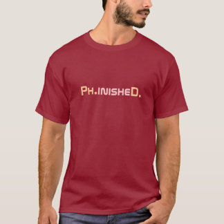 Phinished PhD graduierter T - Shirt