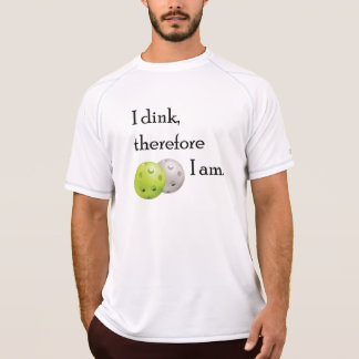 Pickleball, I dink deshalb ich Am. T-Shirt