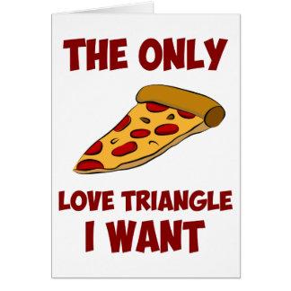 Pizza-Scheibe - das einzige Liebe-Dreieck, das ich Karte