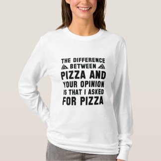 Pizza und Ihre Meinung T-Shirt