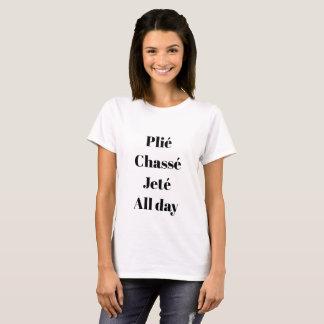 Plié Chassé Jeté den ganzen Tag Shirt