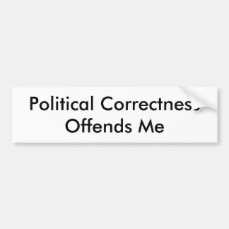 Politische Korrektheit beleidigt mich Autoaufkleber