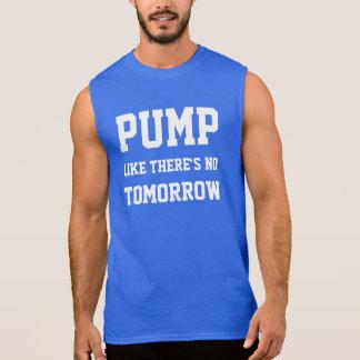 Pumpe wie dort ist kein Morgen-Sleeveless Shirt