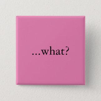 """Quadratisches Button/Knopf, """"… was? """" Quadratischer Button 5,1 Cm"""