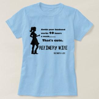 Raffinerie-Ehefrau - 40 Stunden ist niedlich - T-Shirt