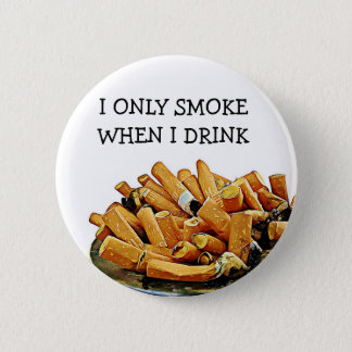 Rauchender und trinkender Alkohol-Spaß-Knopf Runder Button 5,1 Cm