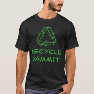 """""""Recyceln Sie Dammit"""" T - Shirt"""