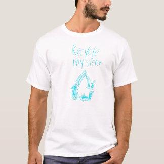 Recyceln Sie meine Schwester T-Shirt