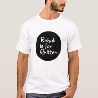 Rehabilitation ist für Drückeberger-Shirt T-Shirt