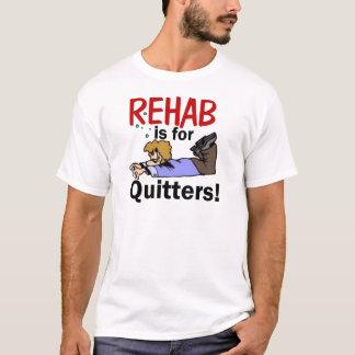 Rehabilitation ist für DRÜCKEBERGER! T-Shirt
