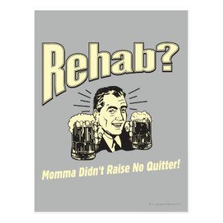 Rehabilitation: Mutter hob nicht keinen Postkarte