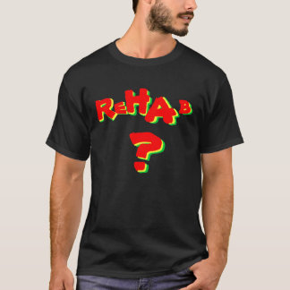 Rehabilitation??? T-Shirt