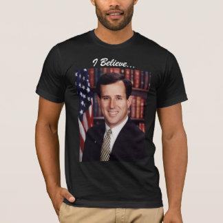 Rick Santorum: Ich glaube… T-Shirt