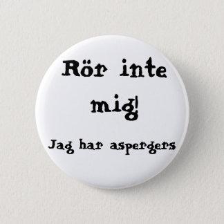 Rör inte mig! Aspergers Runder Button 5,7 Cm