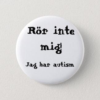 Rör mig inte! Autism Runder Button 5,1 Cm