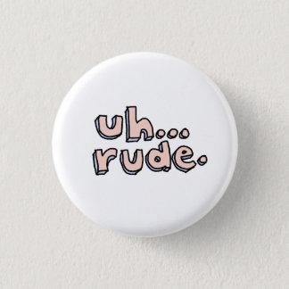 """Rosa und Blau """"Uh… unhöflich."""" Runder Knopf Runder Button 3,2 Cm"""