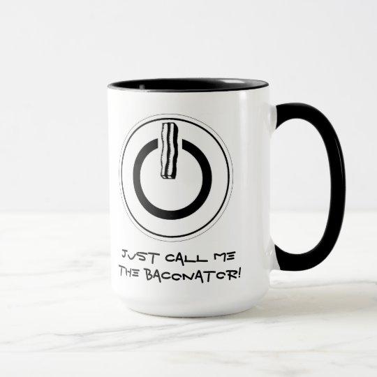 Rufen Sie mich einfach das Baconator an! Tasse