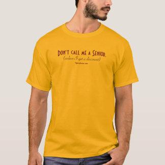 Rufen Sie mich nicht einen Senior an T-Shirt