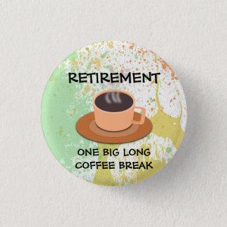RUHESTAND - eine große lange Kaffeepause Runder Button 2,5 Cm