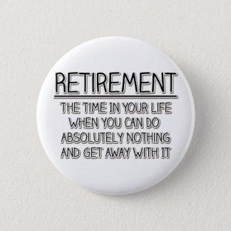 Ruhestand: Zeit, nichts zu tun Runder Button 5,7 Cm