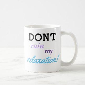 Ruinieren Sie nicht mein Entspannung Kaffeetasse