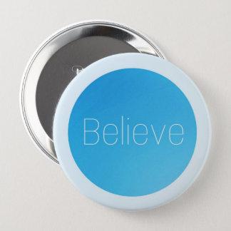 Runder Knopf - glauben Sie Runder Button 10,2 Cm
