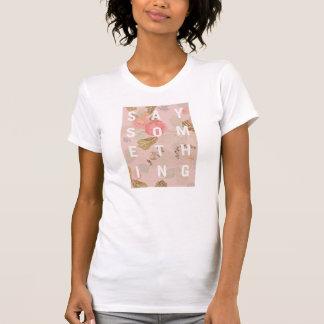 Sagen Sie Blumen etwas - T-Shirt