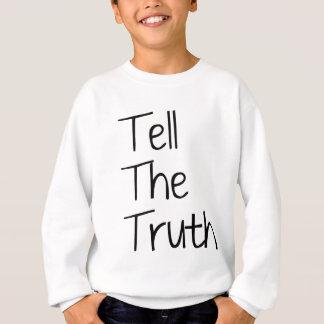 Sagen Sie die Wahrheit Sweatshirt