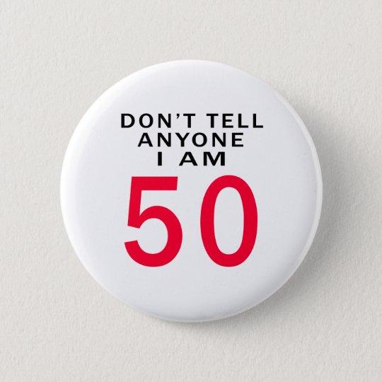 Sagen Sie niemandem, das ich 50 bin Runder Button 5,1 Cm