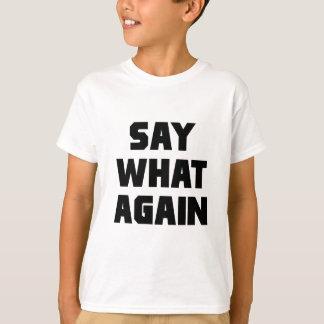 Sagen Sie, was wieder T-Shirt