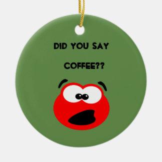 Sagten Sie Kaffee? Weihnachtsverzierung Keramik Ornament