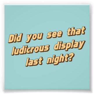 Sahen Sie das alberne Anzeige gestern Abend? Photodruck
